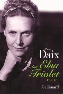 Avec Elsa Triolet : 1945-1971 - PierreDaix