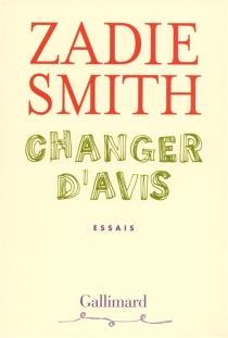 Changer d'avis : essais - ZadieSmith