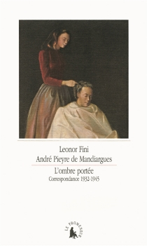 L'ombre portée : correspondance 1932-1945 - LeonorFini