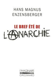 Le bref été de l'anarchie : la vie et la mort de Buenaventura Durruti - Hans MagnusEnzensberger