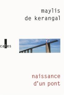Naissance d'un pont - Maylis deKerangal