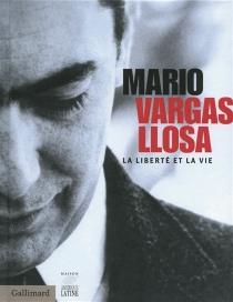 Mario Vargas Llosa : la liberté et la vie -