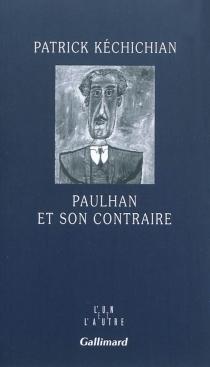 Paulhan et son contraire - PatrickKéchichian