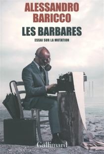 Les barbares : essai sur la mutation - AlessandroBaricco