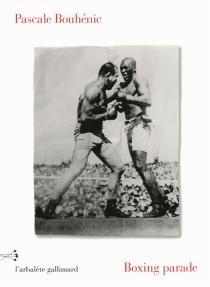 Boxing parade : récits - PascaleBouhénic