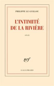 L'intimité de la rivière : récit - PhilippeLe Guillou