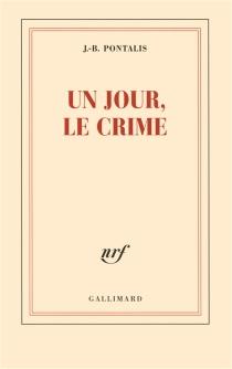 Un jour, le crime - Jean-BertrandPontalis