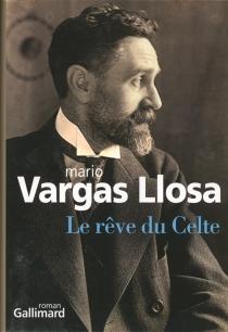 Le rêve du Celte - MarioVargas Llosa