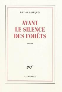 Avant le silence des forêts - LilyaneBeauquel