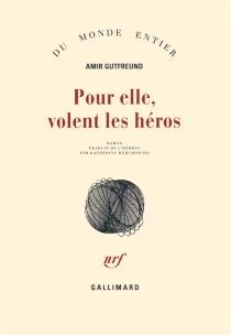 Pour elle, volent les héros - AmirGutfreund