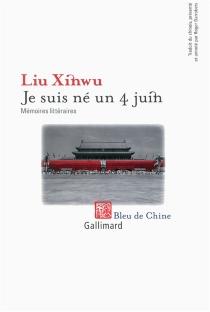Je suis né un 4 juin : mémoires littéraires - Xin-WuLiu