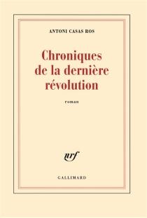 Chroniques de la dernière révolution - AntoniCasas Ros