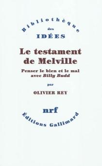Le testament de Melville : penser le bien et le mal avec Billy Budd - OlivierRey