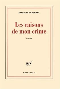 Les raisons de mon crime - NathalieKuperman