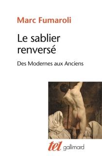 Le sablier renversé : des Modernes aux Anciens - MarcFumaroli