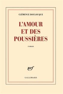 L'amour et des poussières - ClémenceBoulouque