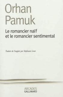 Le romancier naïf et le romancier sentimental - OrhanPamuk