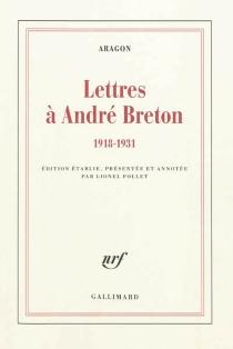 Lettres à André Breton : 1918-1931 - LouisAragon