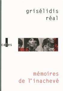 Mémoires de l'inachevé, 1954-1993 - GrisélidisRéal