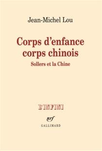 Corps d'enfance, corps chinois : Sollers et la Chine - Jean-MichelLou
