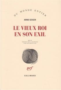Le vieux roi en son exil : récit - ArnoGeiger