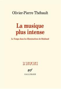 La musique plus intense : le temps dans les Illuminations de Rimbaud - Olivier-PierreThébault