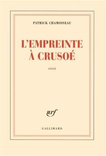 L'empreinte à Crusoé - PatrickChamoiseau