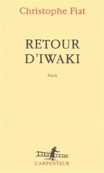 Retour d'Iwaki : récit - ChristopheFiat