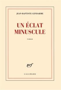 Un éclat minuscule - Jean-BaptisteGendarme