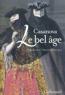 Le bel âge : fragments d'Histoire de ma vie - GiacomoCasanova