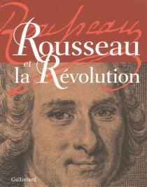Rousseau et la Révolution : exposition, Assemblée nationale, Paris, du 10 février au 6 avril 2012 -