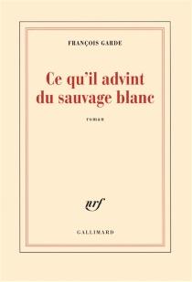 Ce qu'il advint du sauvage blanc - FrançoisGarde