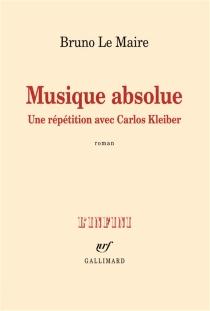 Musique absolue : une répétition avec Carlos Kleiber - BrunoLe Maire