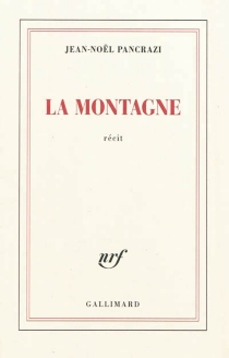 La montagne : récit - Jean-NoëlPancrazi