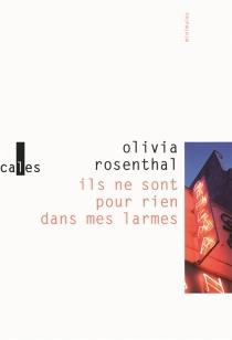 Ils ne sont pour rien dans mes larmes - OliviaRosenthal