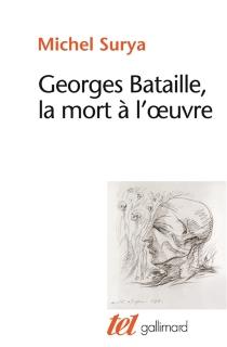Georges Bataille, la mort à l'oeuvre - MichelSurya