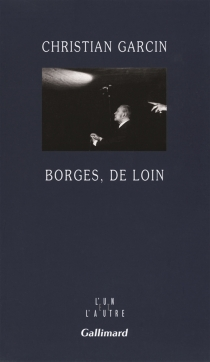 Borges, de loin - ChristianGarcin