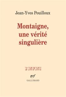 Montaigne, une vérité singulière - Jean-YvesPouilloux