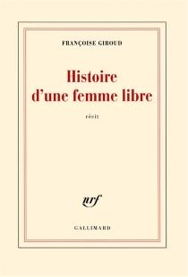 Histoire d'une femme libre : récit - FrançoiseGiroud
