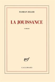 La jouissance : un roman européen - FlorianZeller