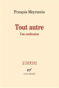 Tout autre : une confession - FrançoisMeyronnis