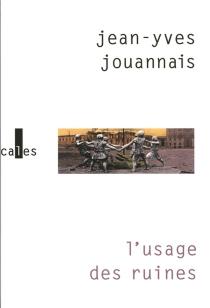 L'usage des ruines : portraits obsidionaux - Jean-YvesJouannais