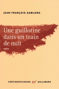 Une guillotine dans un train de nuit - Jean-FrançoisSamLong