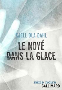 Le noyé dans la glace - Kjell OlaDahl