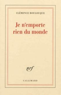 Je n'emporte rien du monde - ClémenceBoulouque