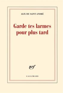Garde tes larmes pour plus tard - Alix deSaint-André