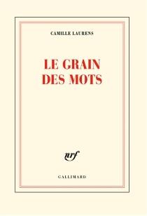 Le grain des mots - CamilleLaurens