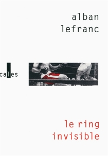 Le ring invisible - Alban Lefranc