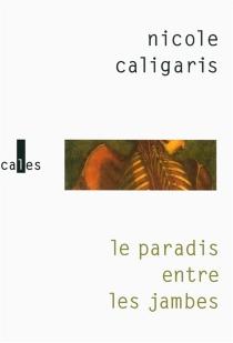 Le paradis entre les jambes - NicoleCaligaris