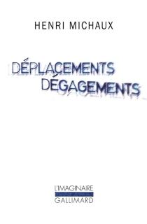 Déplacements, dégagements - HenriMichaux